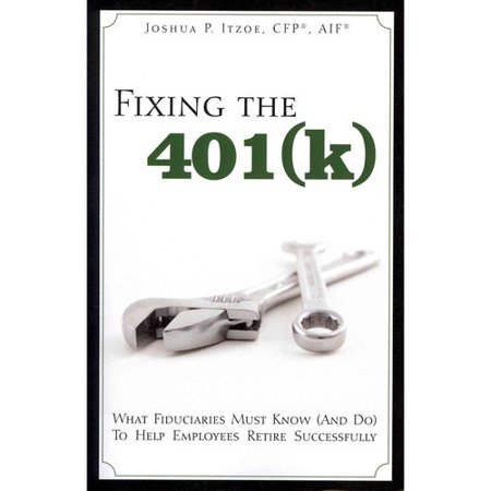 Fixing The 401K  What Fiduciaries Must Know And Do To Help Employees Retire Successfully