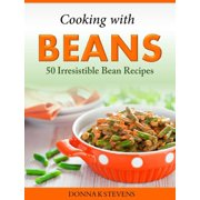 Cooking with Beans 50 Irresistible Bean Recipes - eBook