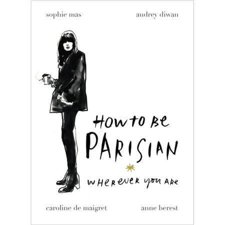 How To Be Parisian: Wherever You Are (Hardcover) (Parisian Memories)