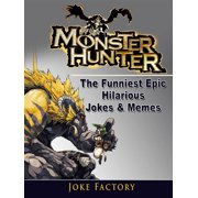 Monster Hunter The Funniest Epic Hilarious Jokes & Memes - eBook
