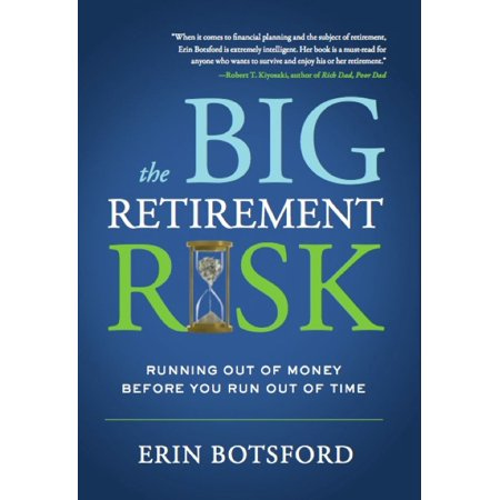 The Big Retirement Risk : Running Out of Money Before You Run Out of