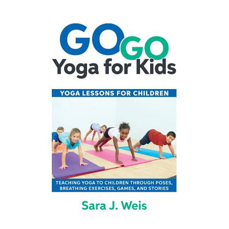 Go Go Yoga for Kids : Yoga Lessons for Children: Teaching Yoga to Children Through Poses, Breathing Exercises, Games, and Stories ()