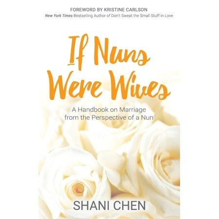 If Nuns Were Wives : A Handbook on Marriage from the Perspective of a Nun