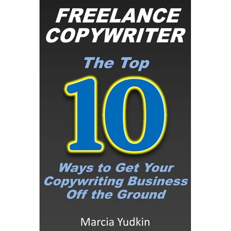 Freelance Copywriter: Top 10 Ways to Get Your Copywriting Business Off the Ground -