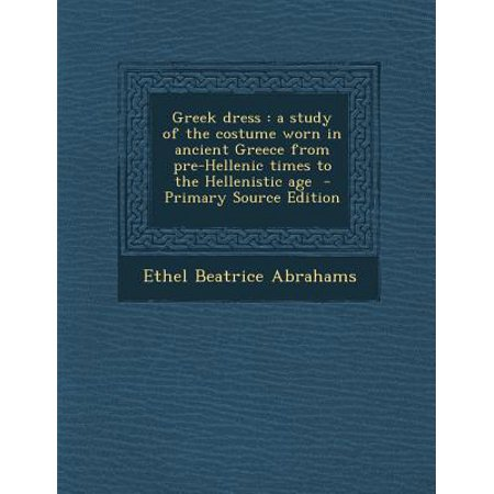 Ethel Mertz Costume (Greek Dress : A Study of the Costume Worn in Ancient Greece from Pre-Hellenic Times to the Hellenistic)