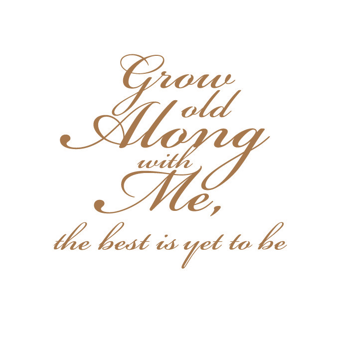 Grow Old Along With Me.. Vinyl Quote - Large