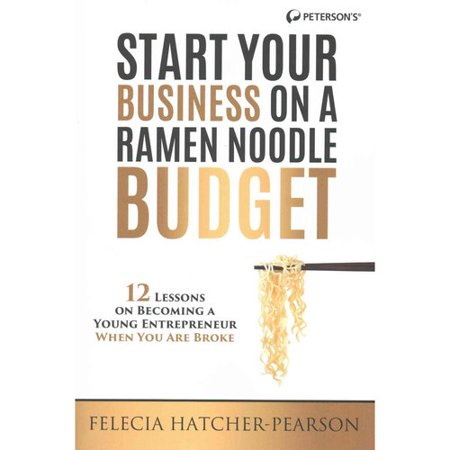 Start Your Business On A Ramen Noodle Budget  12 Lessons On Becoming A Young Entrepreneur When You Are Broke