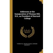 Addresses at the Inauguration of Thomas Hill, D.D., as President of Harvard College