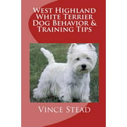 West Highland White Terrier Dog Behavior & Training Tips (Paperback)