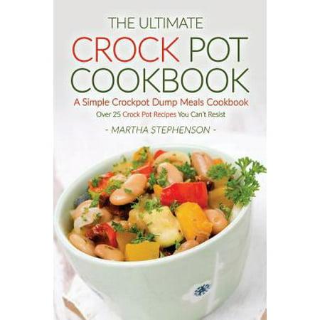 The Ultimate Crock Pot Cookbook   A Simple Crockpot Dump Meals Cookbook  Over 25 Crock Pot Recipes You Cant Resist