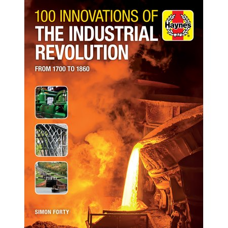 100 Innovations of the Industrial Revolution : From 1700 to (List Of Inventions From The Industrial Revolution)