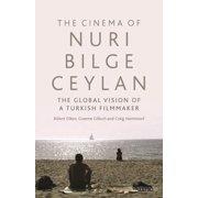 The Cinema of Nuri Bilge Ceylan : The Global Vision of a Turkish Filmmaker