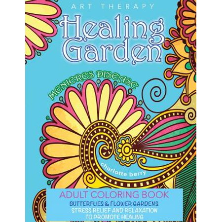 Menieres Disease : Menieres Art Therapy: Healing Garden Adult Coloring Book. Stress Relief and Relaxation to Promote (Garden Therapy)