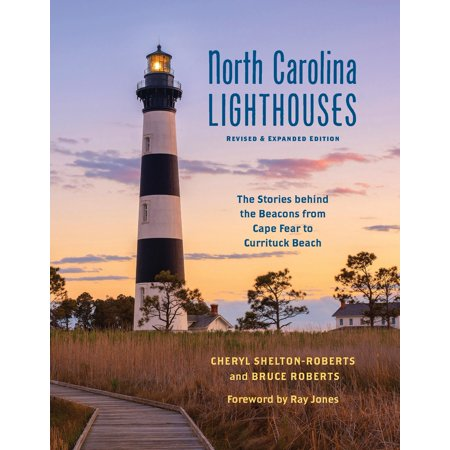 North Carolina Lighthouses - North Carolina Lighthouses : The Stories Behind the Beacons from Cape Fear to Currituck Beach