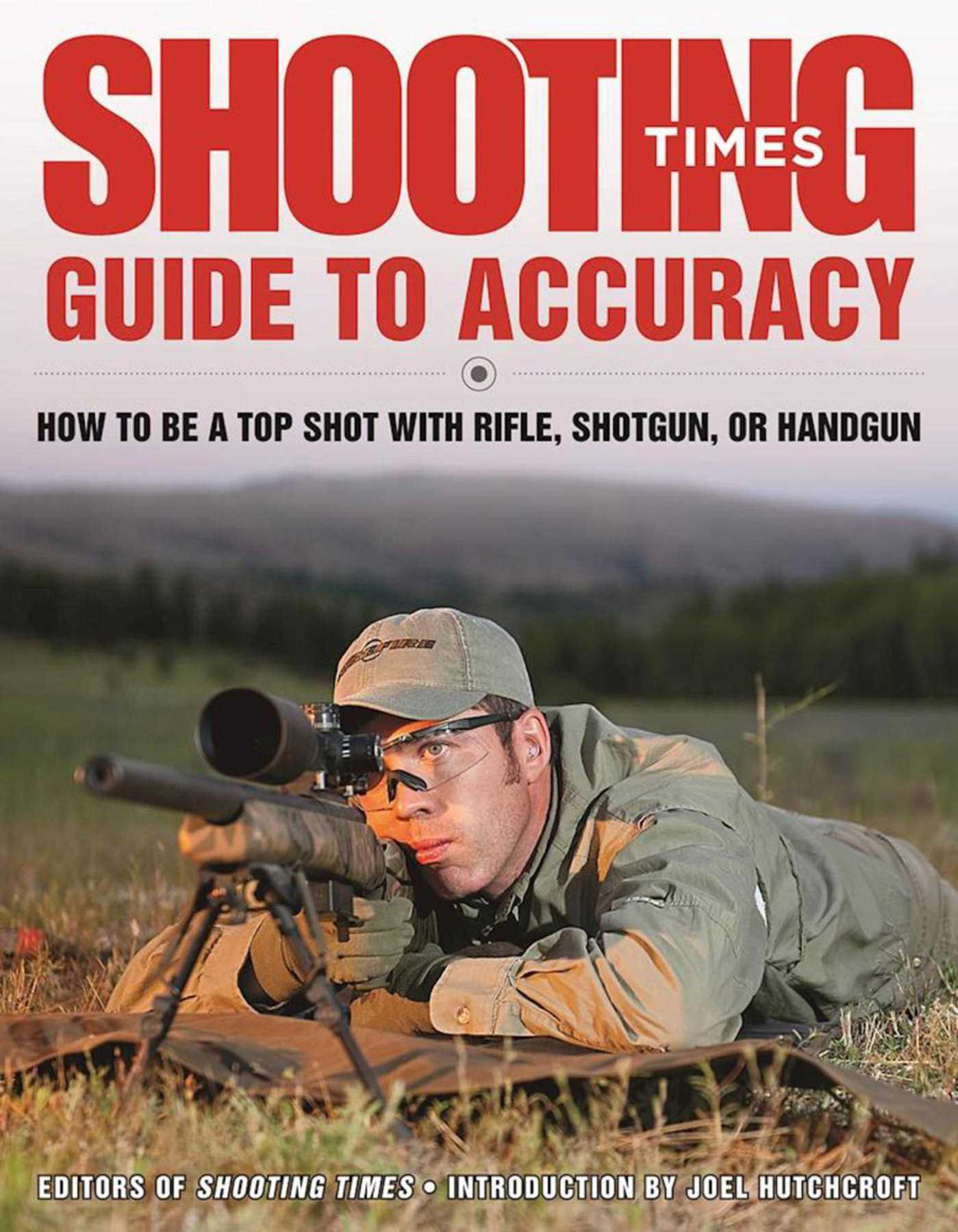 Shooting Times Guide to Accuracy : How to Be a Top Shot with Rifle,  Shotgun, or Handgun