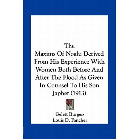 The Maxims of Noah : Derived from His Experience with Women Both Before and After the Flood as Given in Counsel to His Son Japhet