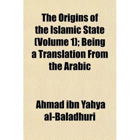 The Origins Of The Islamic State  Volume 1   Being A Translation From The Arabic