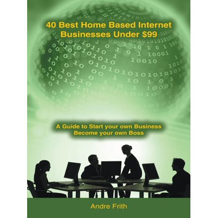 40 Best Home Based Internet Businesses Under $99 - (Best Internet Filter For Kids)