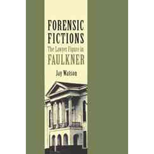 Forensic Fictions: The Lawyer Figure in Faulkner