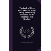 The Book of Elves and Fairies for Story-Telling and Reading Aloud and for the Children's Own Reading
