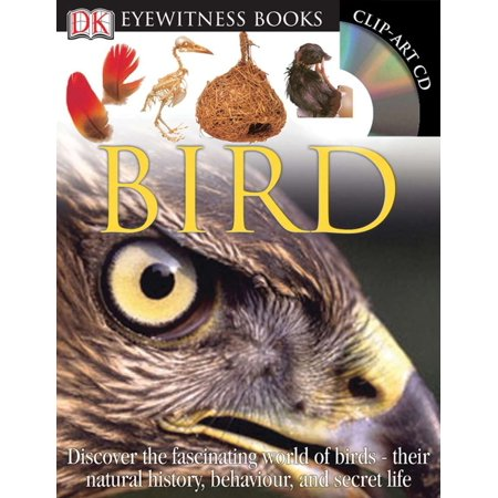DK Eyewitness Books: Bird : Discover the Fascinating World of Birds their Natural History, Behavior, and Sec