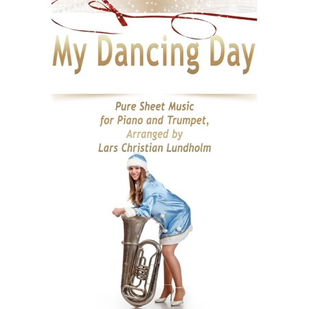 My Dancing Day Pure Sheet Music for Piano and Trumpet, Arranged by Lars Christian Lundholm - eBook Trumpet Piano Music