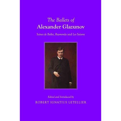 The Ballets of Alexander Glazunov: SCA]Nes de Ballet, Raymonda and Les Saisons