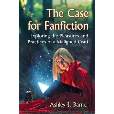 The Case For Fanfiction  Exploring The Pleasures And Practices Of A Maligned Craft