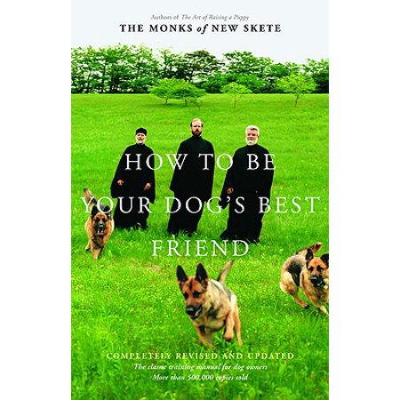 How to Be Your Dog's Best Friend : The Classic Manual for Dog