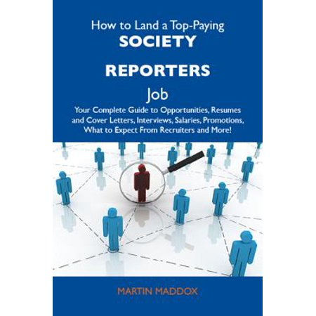 How to Land a Top-Paying Society reporters Job: Your Complete Guide to Opportunities, Resumes and Cover Letters, Interviews, Salaries, Promotions, What to Expect From Recruiters and More - (Society For The Promotion Of Good Grammar)