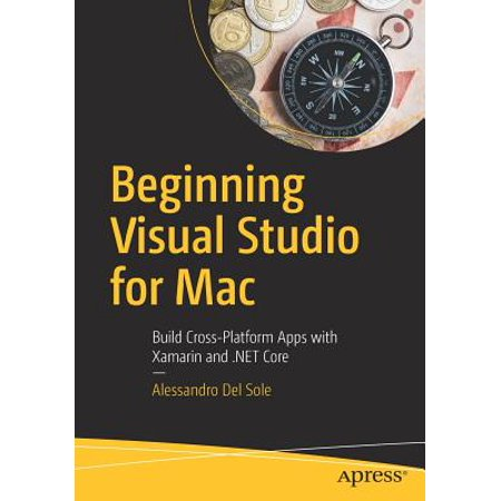 Beginning Visual Studio for Mac : Build Cross-Platform Apps with Xamarin and .Net (Best Cross Platform Shopping List App)