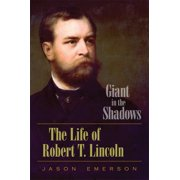 Giant in the Shadows : The Life of Robert T. Lincoln