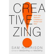 Creative Zing! : Spark Your Creativity -- And Powerfully Present Your Ideas! (Paperback)