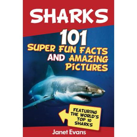 Sharks: 101 Super Fun Facts And Amazing Pictures (Featuring The World's Top 10 Sharks) - eBook