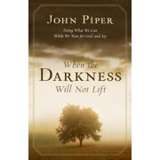 When the Darkness Will Not Lift : Doing What We Can While We Wait for God--And Joy (Paperback)