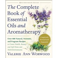 The Complete Book of Essential Oils and Aromatherapy, Revised and Expanded : Over 800 Natural, Nontoxic, and Fragrant Recipes to Create Health, Beauty, and Safe Home and Work Environments (Edition 25) (Paperback)