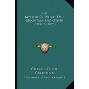 The Mystery of Witch-Face Mountain and Other Stories (1895) the Mystery of Witch-Face Mountain and Other Stories (1895)