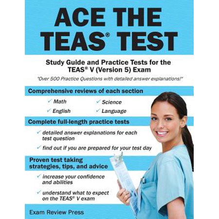 Ace the TEAS Test : Study Guide and Practice Tests for the Teas V (Version 5) (Secrets Of The Teas V Exam By Mometrix)