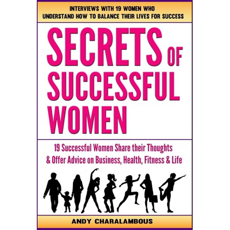 Secrets Of Successful Women - 19 Women Share Their Thoughts On Business, Health, Fitness & Life - (Components Of Physical Fitness And Their Examples)