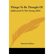 Things to Be Thought of : Addressed to the Young (1853)
