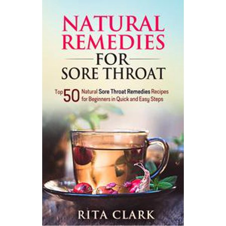 Natural Remedies for Sore Throat: Top 50 Natural Sore Throat Remedies Recipes for Beginners in Quick and Easy Steps - eBook - Quick And Easy Halloween Costumes For School