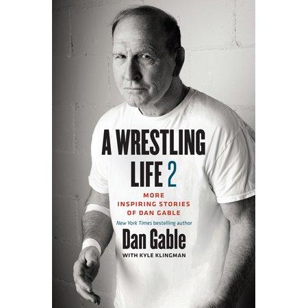A Wrestling Life 2 : More Inspiring Stories of Dan