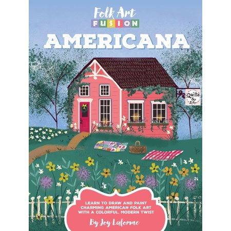 Folk Art Fusion: Americana : Learn to draw and paint charming American folk art with a colorful, modern (American Chestnut Folk Art)