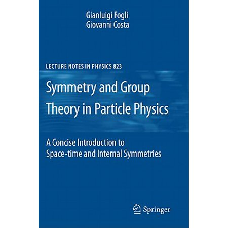 Symmetries and Group Theory in Particle Physics : An Introduction to Space-Time and Internal