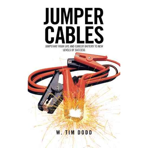 Jumper Cables : Jumpstart Your Life and Career Battery to New Levels of Success.