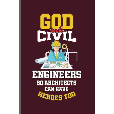 God made Civil Engineers so Architects can have Hereos too: Engineer Engineering notebooks gift (6x9) Lined notebook to write in Paperback (Civil Engineering Gifts)