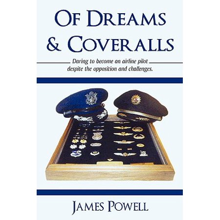 Of Dreams & Coveralls : Daring to Become an Airline Pilot Despite the Opposition and