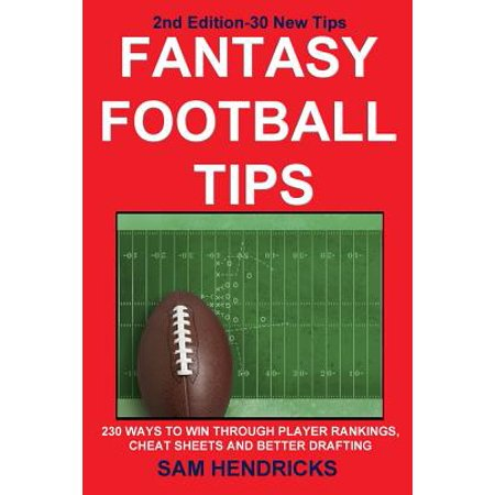 Fantasy Football Tips : 230 Ways to Win Through Player Rankings, Cheat Sheets and Better