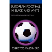 European Football in Black and White : Tackling Racism in Football
