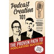 Podcast Creation 101 : The Proven Path to Podcasting Success